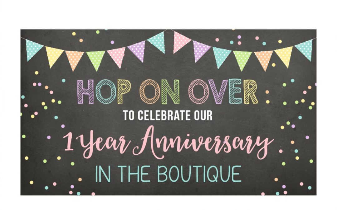 Join the Celebration for our 1 Year Anniversary in the Boutique