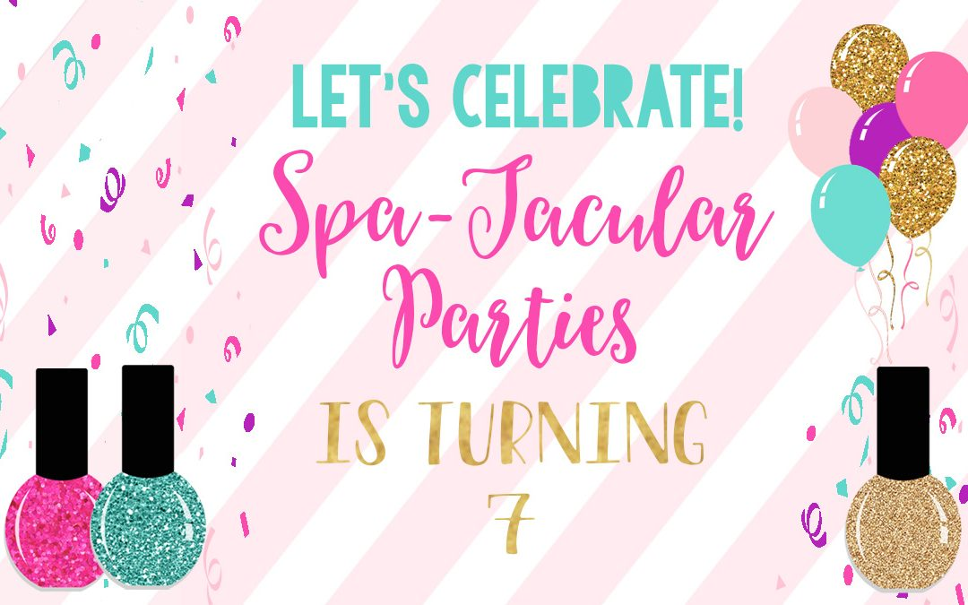 Spa-Tacular Parties is Turning 7!