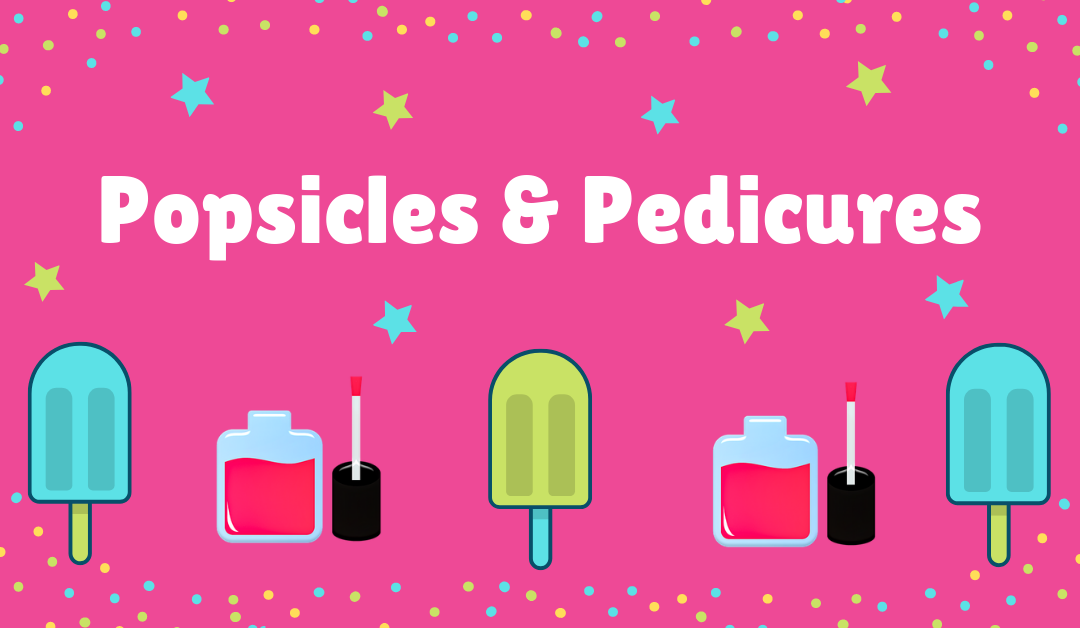 Pedicures & Popsicles!