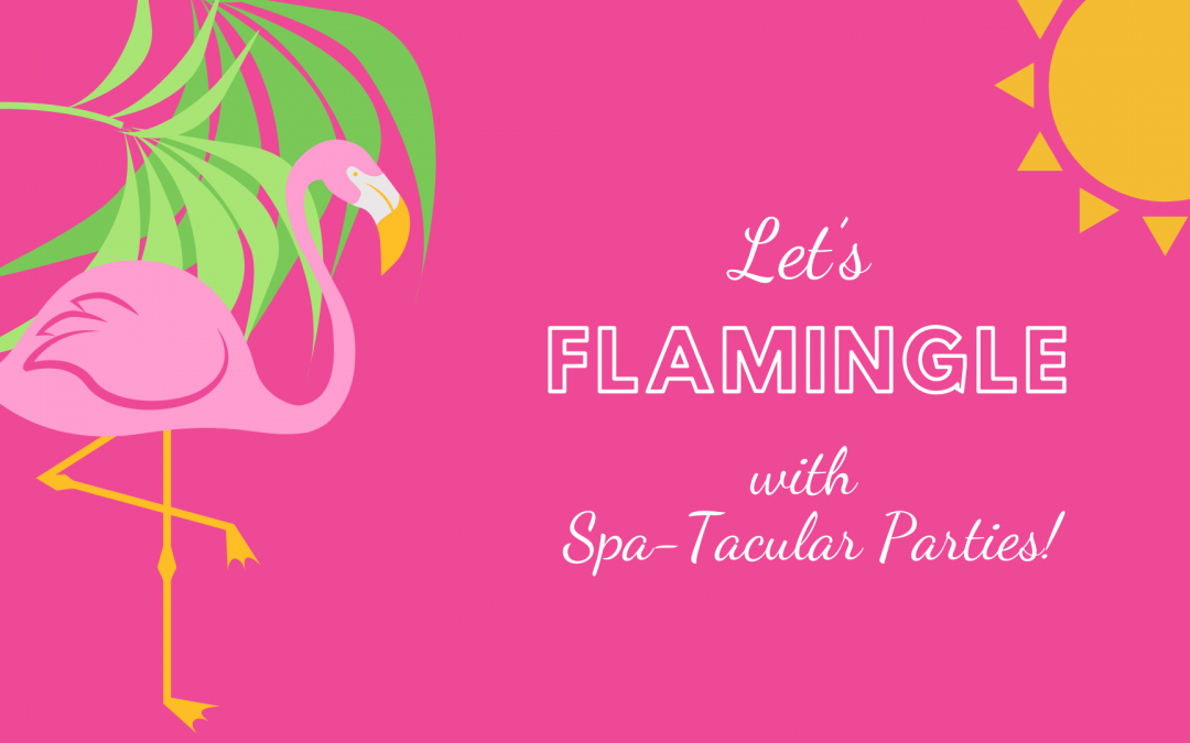 Let's Flamingle with Spa-Tacular Parties!